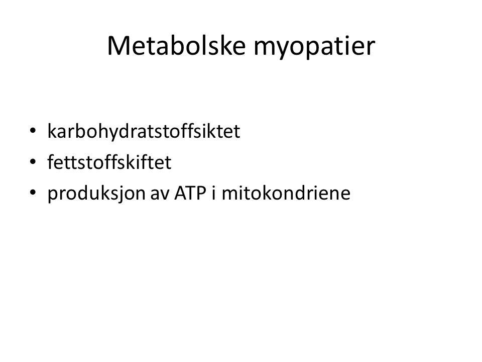 Metabolske myopatier • karbohydratstoffsiktet • fettstoffskiftet • produksjon av ATP i mitokondriene