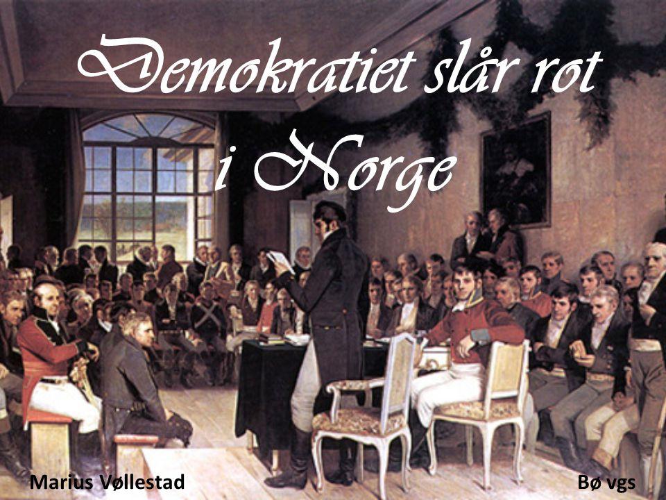 Demokratiet slår rot i Norge Marius Vøllestad Bø vgs