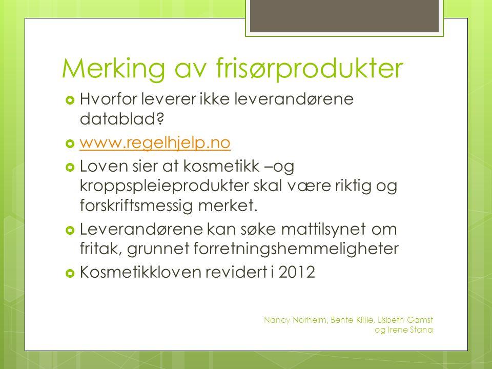 Merking av frisørprodukter  Hvorfor leverer ikke leverandørene datablad?  www.regelhjelp.no www.regelhjelp.no  Loven sier at kosmetikk –og kroppspl