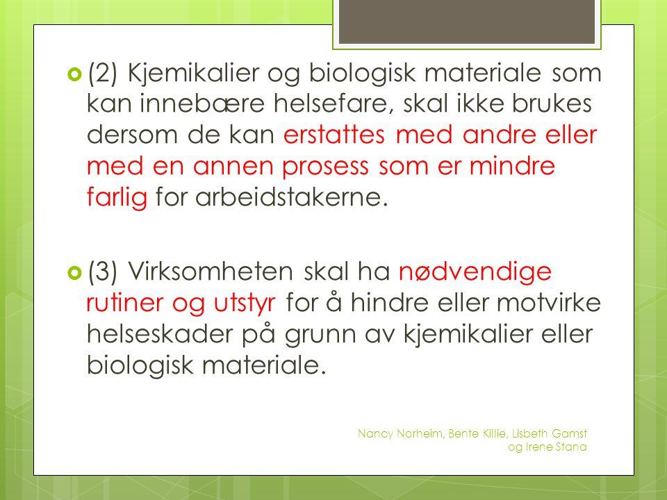  (2) Kjemikalier og biologisk materiale som kan innebære helsefare, skal ikke brukes dersom de kan erstattes med andre eller med en annen prosess som