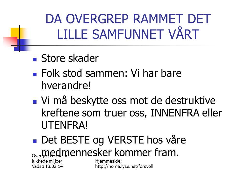 Overgrep i små og lukkede miljøer Vadsø 18.02.14 Hjemmeside: http://home.lyse.net/forsvoll Å VÆRE «PÅRØRENDE»  Å være sekundærutsatt er å være utsatt.