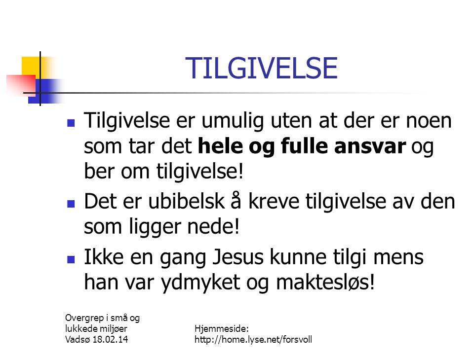 Overgrep i små og lukkede miljøer Vadsø 18.02.14 Hjemmeside: http://home.lyse.net/forsvoll TILGIVELSE.