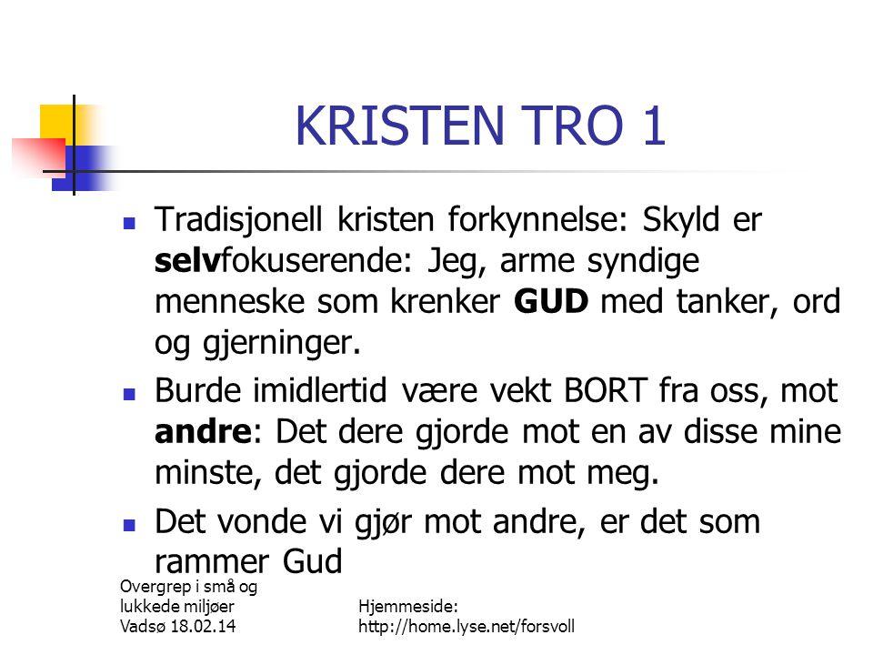 Overgrep i små og lukkede miljøer Vadsø 18.02.14 Hjemmeside: http://home.lyse.net/forsvoll KRISTEN TRO 2  Hovedsynden mot GUD er å ikke bry seg om han i det hele tatt.