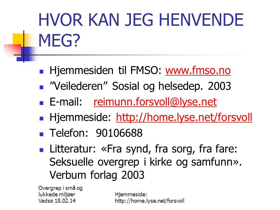 Overgrep i små og lukkede miljøer Vadsø 18.02.14 Hjemmeside: http://home.lyse.net/forsvoll HVOR KAN JEG HENVENDE MEG?  Hjemmesiden til FMSO: www.fmso
