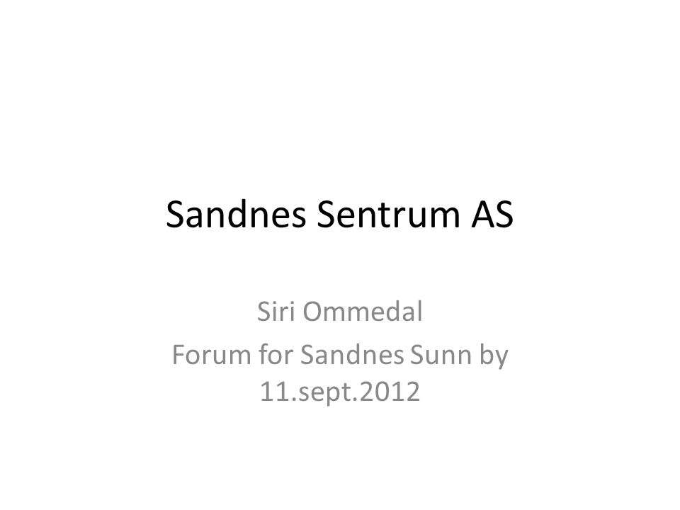 Sandnes Sentrum AS Siri Ommedal Forum for Sandnes Sunn by 11.sept.2012