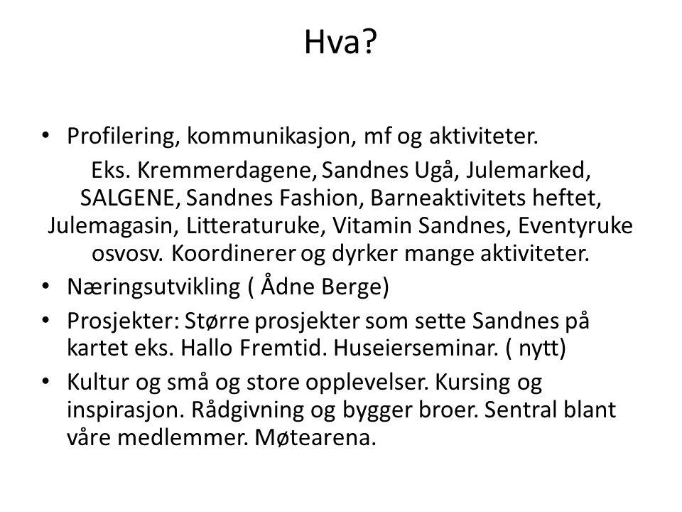 Hva? • Profilering, kommunikasjon, mf og aktiviteter. Eks. Kremmerdagene, Sandnes Ugå, Julemarked, SALGENE, Sandnes Fashion, Barneaktivitets heftet, J