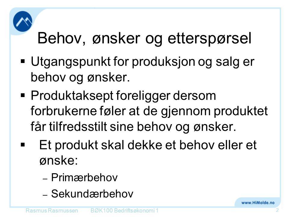 Behov, ønsker og etterspørsel  Utgangspunkt for produksjon og salg er behov og ønsker.  Produktaksept foreligger dersom forbrukerne føler at de gjen