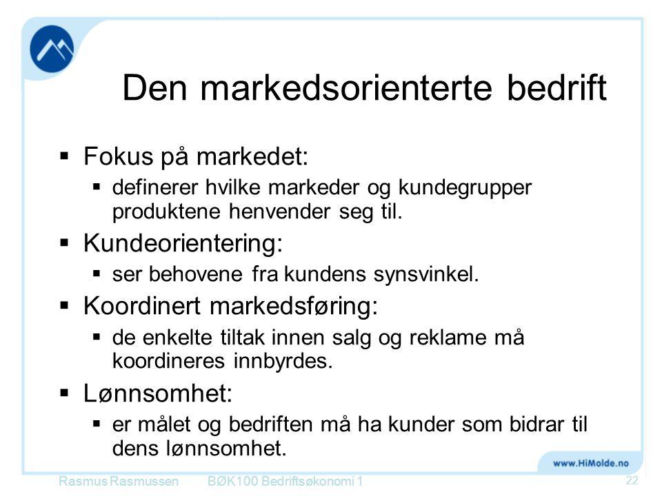 Den markedsorienterte bedrift  Fokus på markedet:  definerer hvilke markeder og kundegrupper produktene henvender seg til.  Kundeorientering:  ser