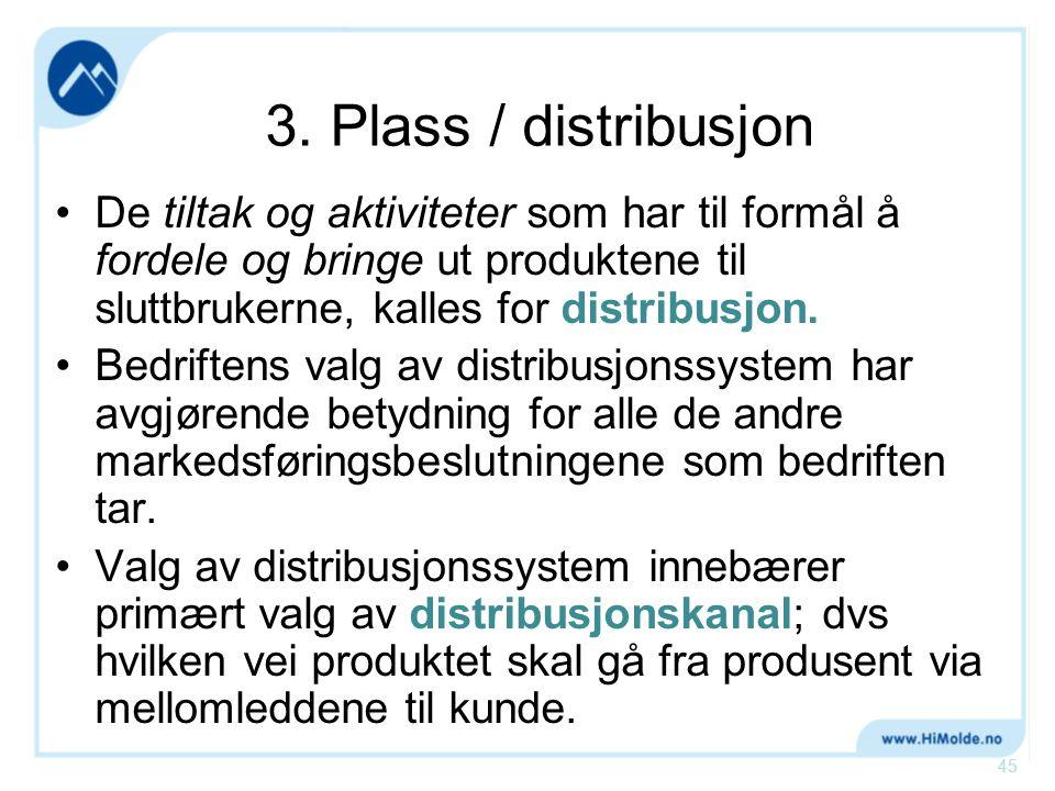 3. Plass / distribusjon •De tiltak og aktiviteter som har til formål å fordele og bringe ut produktene til sluttbrukerne, kalles for distribusjon. •Be