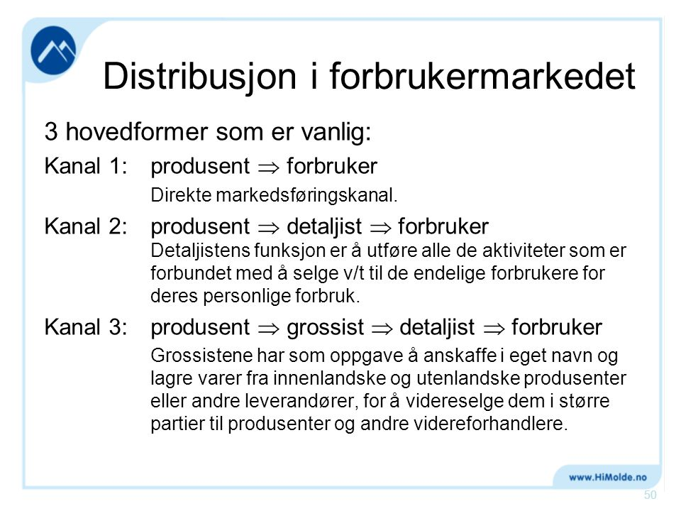 Distribusjon i forbrukermarkedet 3 hovedformer som er vanlig: Kanal 1:produsent  forbruker Direkte markedsføringskanal. Kanal 2:produsent  detaljist