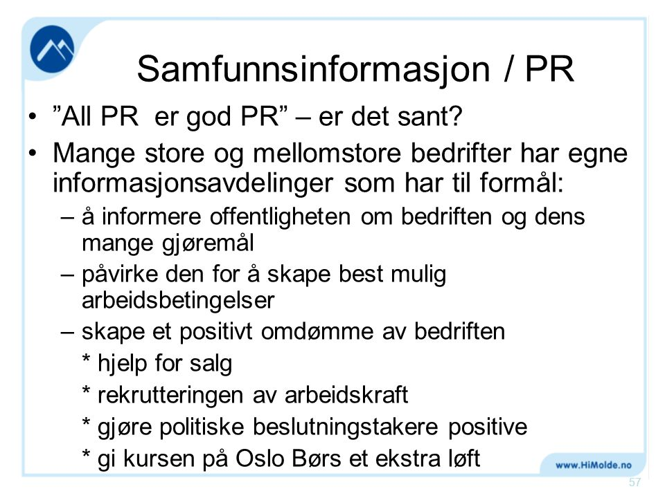 """Samfunnsinformasjon / PR •""""All PR er god PR"""" – er det sant? •Mange store og mellomstore bedrifter har egne informasjonsavdelinger som har til formål:"""