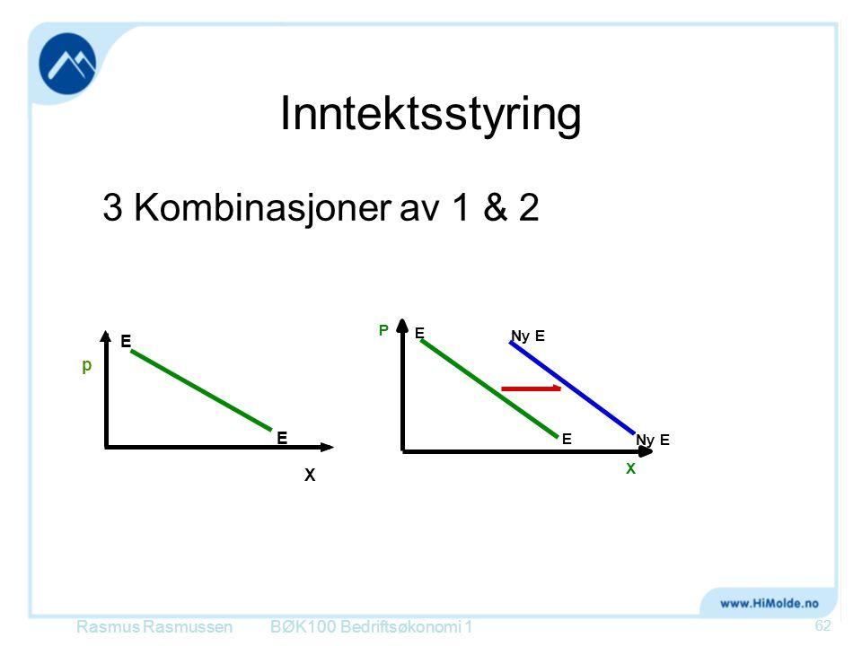 Inntektsstyring 3 Kombinasjoner av 1 & 2 BØK100 Bedriftsøkonomi 1 p E E X Ny E P X E E Rasmus Rasmussen 62