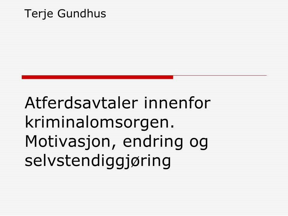 Atferdsavtaler innenfor kriminalomsorgen. Motivasjon, endring og selvstendiggjøring Terje Gundhus