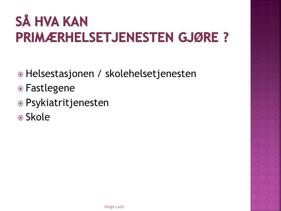  Helsestasjonen / skolehelsetjenesten  Fastlegene  Psykiatritjenesten  Skole Helge Lund