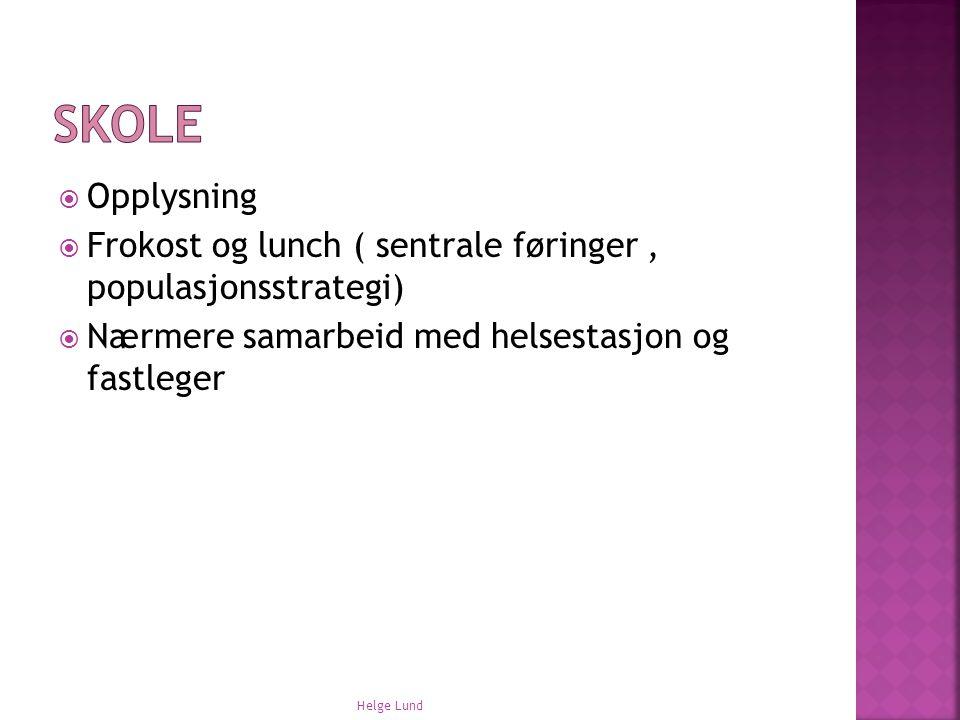  Opplysning  Frokost og lunch ( sentrale føringer, populasjonsstrategi)  Nærmere samarbeid med helsestasjon og fastleger Helge Lund