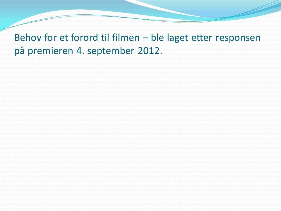 Behov for et forord til filmen – ble laget etter responsen på premieren 4. september 2012.