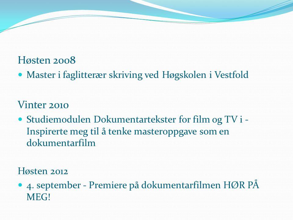 Høsten 2008  Master i faglitterær skriving ved Høgskolen i Vestfold Vinter 2010  Studiemodulen Dokumentartekster for film og TV i - Inspirerte meg t