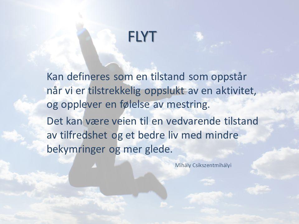 FLYT Kan defineres som en tilstand som oppstår når vi er tilstrekkelig oppslukt av en aktivitet, og opplever en følelse av mestring. Det kan være veie
