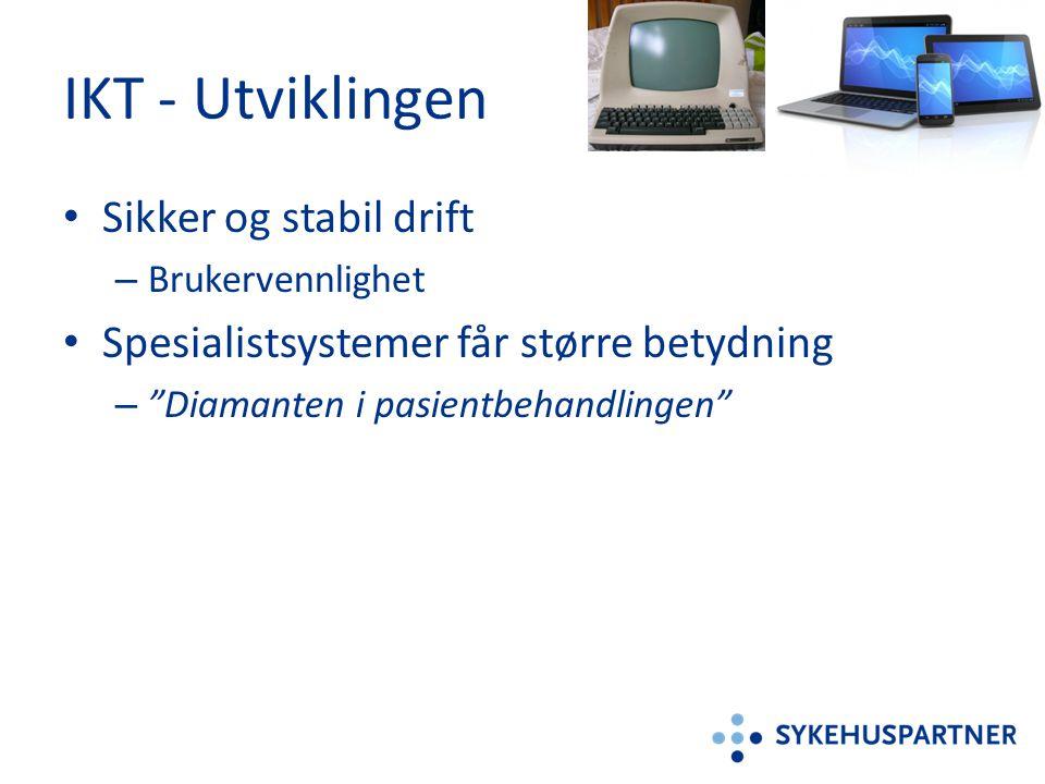 """IKT - Utviklingen • Sikker og stabil drift – Brukervennlighet • Spesialistsystemer får større betydning – """"Diamanten i pasientbehandlingen"""""""