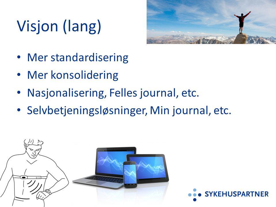 Visjon (lang) • Mer standardisering • Mer konsolidering • Nasjonalisering, Felles journal, etc. • Selvbetjeningsløsninger, Min journal, etc.