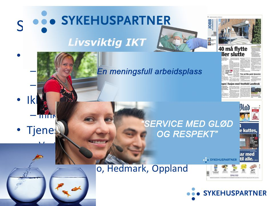 Sykehuspartner • Etablert i 2003 – Helse Sør -> Helse Sør-Øst siden 2009 – Om lag 1000 ansatte • Ikke-medisinske fellestjenester – Innkjøp, IKT, Lønn/