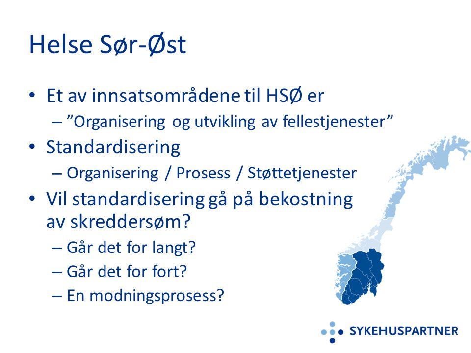 """Helse Sør-Øst • Et av innsatsområdene til HSØ er – """"Organisering og utvikling av fellestjenester"""" • Standardisering – Organisering / Prosess / Støttet"""