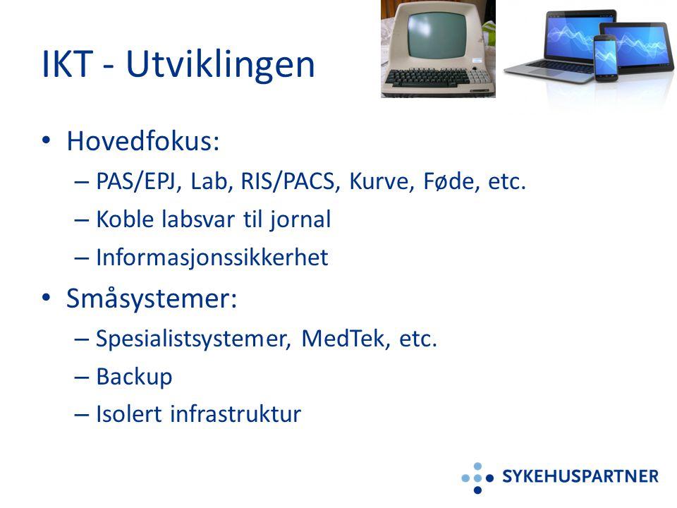 IKT - Utviklingen • Hovedfokus: – PAS/EPJ, Lab, RIS/PACS, Kurve, Føde, etc. – Koble labsvar til jornal – Informasjonssikkerhet • Småsystemer: – Spesia