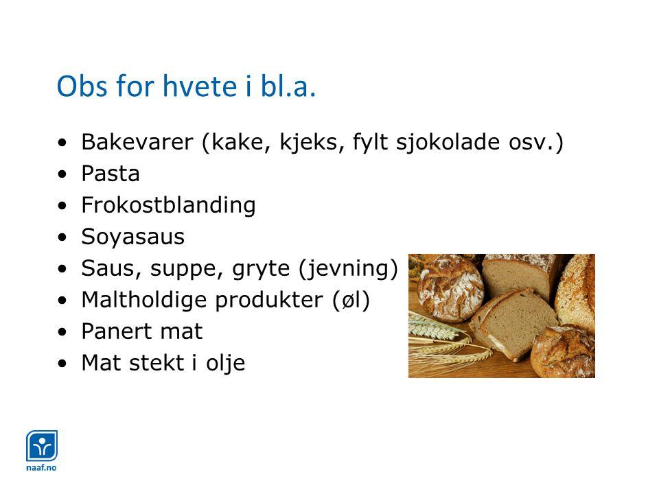 Obs for hvete i bl.a. •Bakevarer (kake, kjeks, fylt sjokolade osv.) •Pasta •Frokostblanding •Soyasaus •Saus, suppe, gryte (jevning) •Maltholdige produ