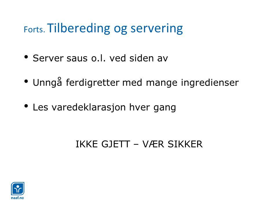 Forts. Tilbereding og servering • Server saus o.l. ved siden av • Unngå ferdigretter med mange ingredienser • Les varedeklarasjon hver gang IKKE GJETT