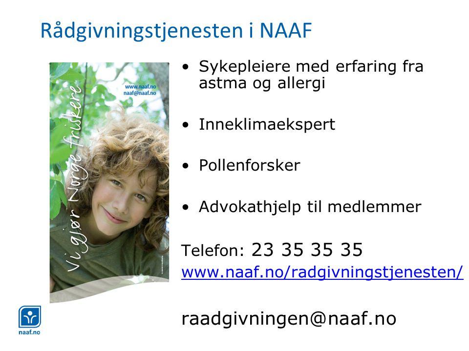 Rådgivningstjenesten i NAAF •Sykepleiere med erfaring fra astma og allergi •Inneklimaekspert •Pollenforsker •Advokathjelp til medlemmer Telefon: 23 35 35 35 www.naaf.no/radgivningstjenesten/ raadgivningen@naaf.no
