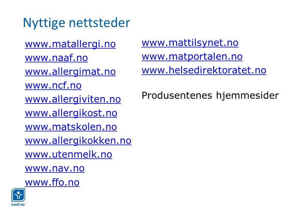 Nyttige nettsteder www.matallergi.no www.naaf.no www.allergimat.no www.ncf.no www.allergiviten.no www.allergikost.no www.matskolen.no www.allergikokken.no www.utenmelk.no www.nav.no www.ffo.no www.mattilsynet.no www.matportalen.no www.helsedirektoratet.no Produsentenes hjemmesider