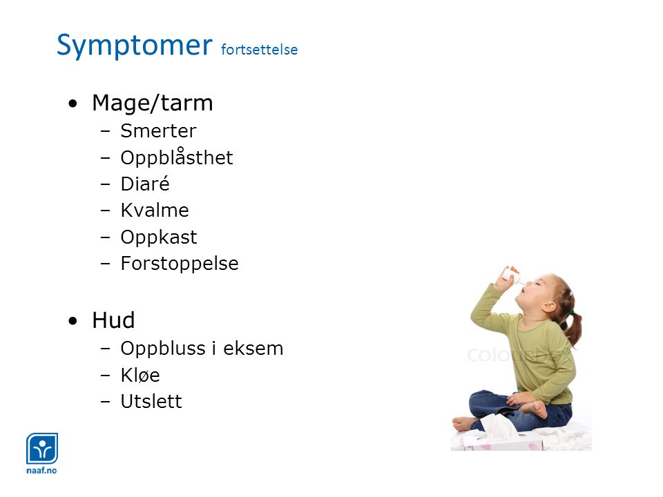 Symptomer fortsettelse •Mage/tarm –Smerter –Oppblåsthet –Diaré –Kvalme –Oppkast –Forstoppelse •Hud –Oppbluss i eksem –Kløe –Utslett