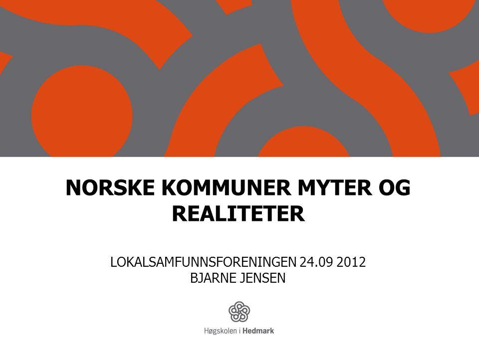 NORSKE KOMMUNER MYTER OG REALITETER LOKALSAMFUNNSFORENINGEN 24.09 2012 BJARNE JENSEN
