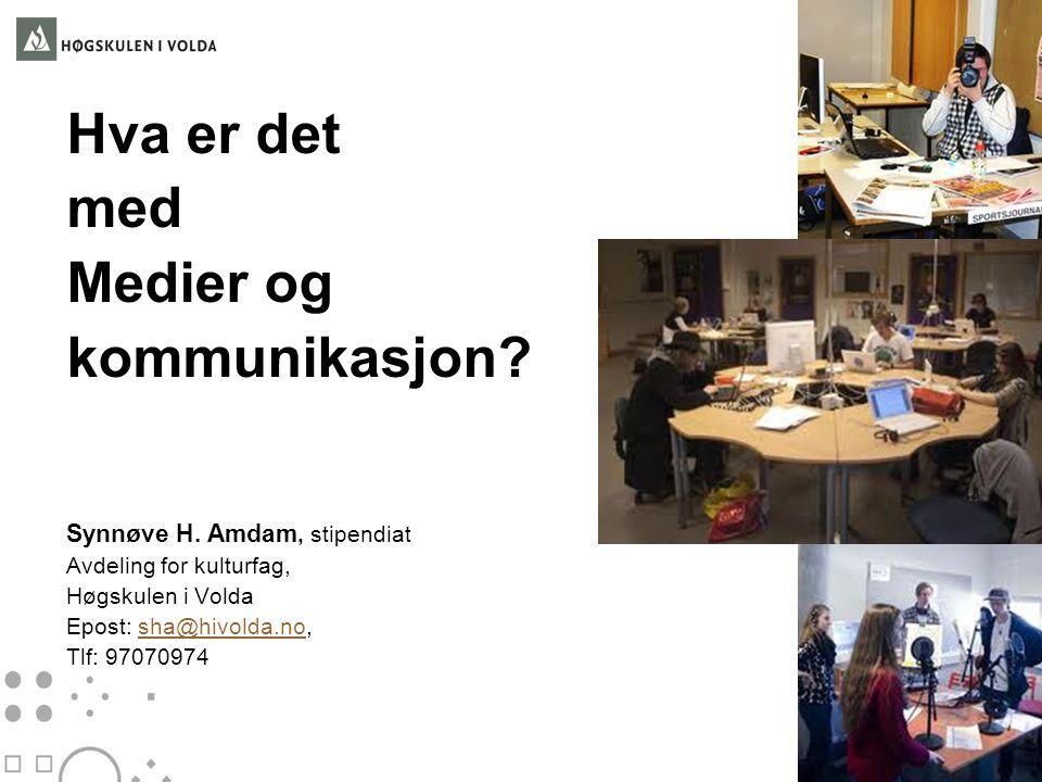 Hva er det med Medier og kommunikasjon? Synnøve H. Amdam, stipendiat Avdeling for kulturfag, Høgskulen i Volda Epost: sha@hivolda.no,sha@hivolda.no Tl