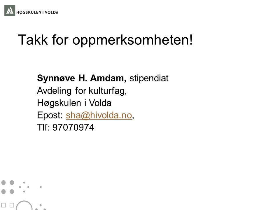 Takk for oppmerksomheten! Synnøve H. Amdam, stipendiat Avdeling for kulturfag, Høgskulen i Volda Epost: sha@hivolda.no,sha@hivolda.no Tlf: 97070974