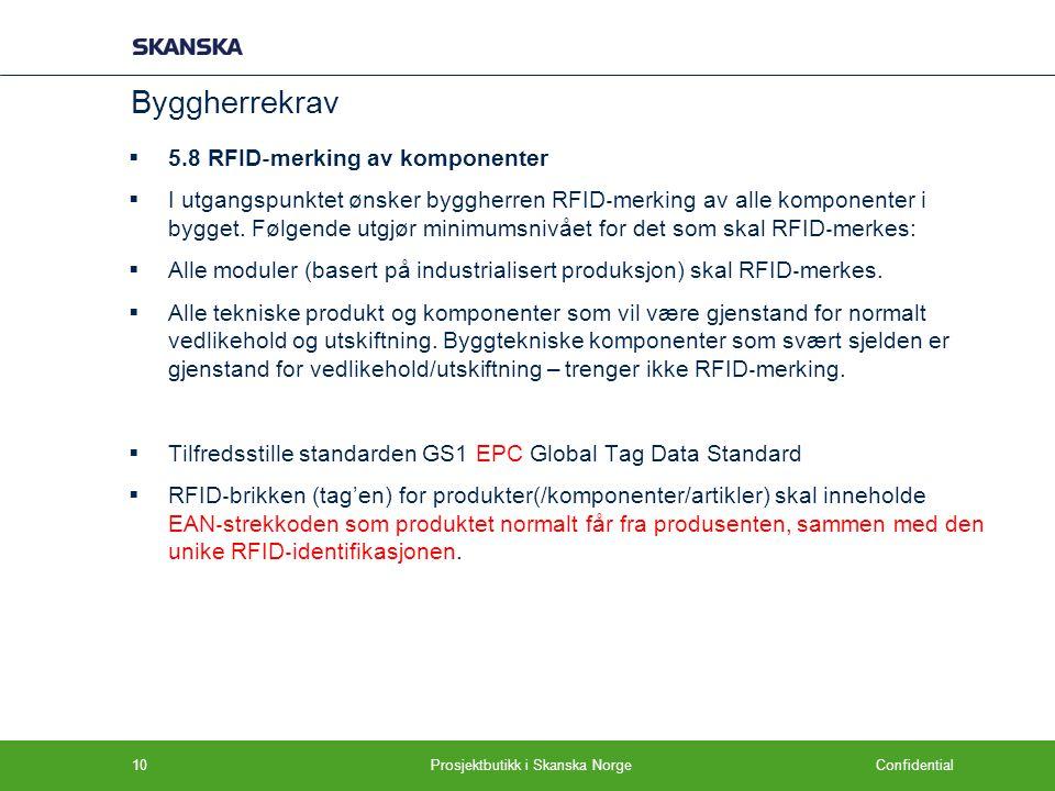 Confidential Byggherrekrav  5.8 RFID ‐ merking av komponenter  I utgangspunktet ønsker byggherren RFID ‐ merking av alle komponenter i bygget. Følge