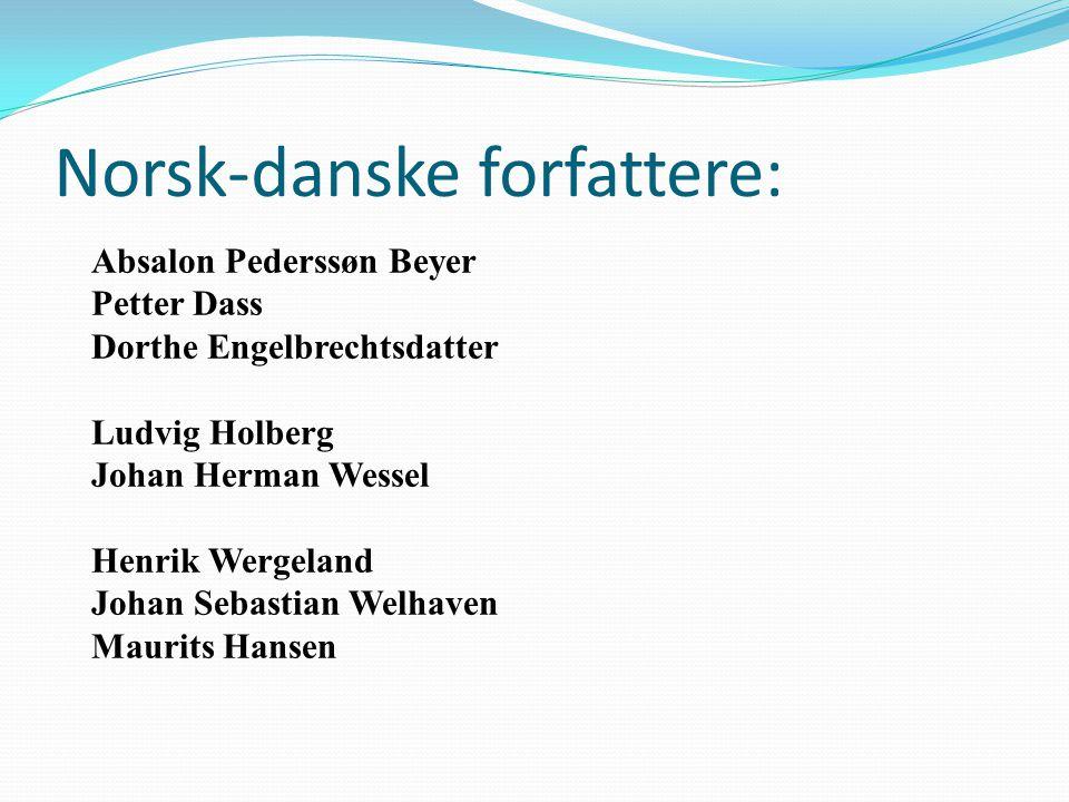 Norsk-danske forfattere: Absalon Pederssøn Beyer Petter Dass Dorthe Engelbrechtsdatter Ludvig Holberg Johan Herman Wessel Henrik Wergeland Johan Sebas