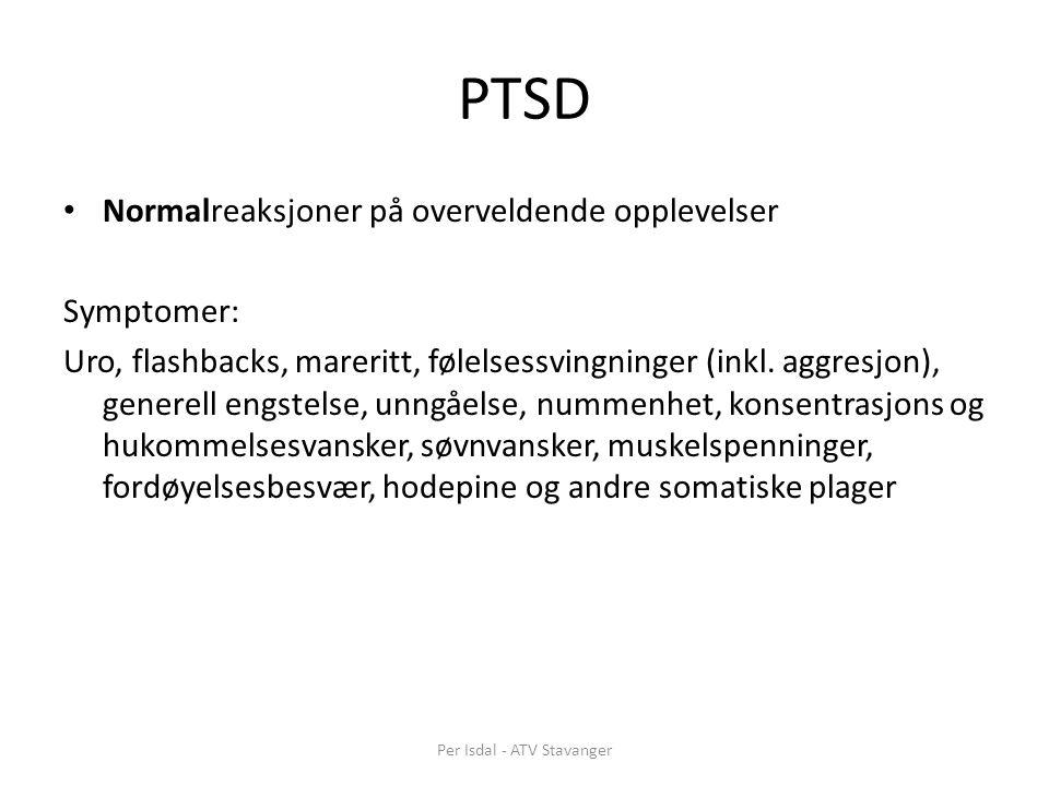 PTSD • Normalreaksjoner på overveldende opplevelser Symptomer: Uro, flashbacks, mareritt, følelsessvingninger (inkl. aggresjon), generell engstelse, u