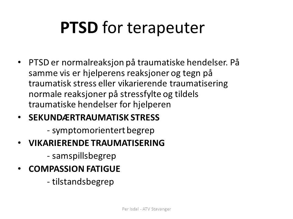 PTSD for terapeuter • PTSD er normalreaksjon på traumatiske hendelser. På samme vis er hjelperens reaksjoner og tegn på traumatisk stress eller vikari