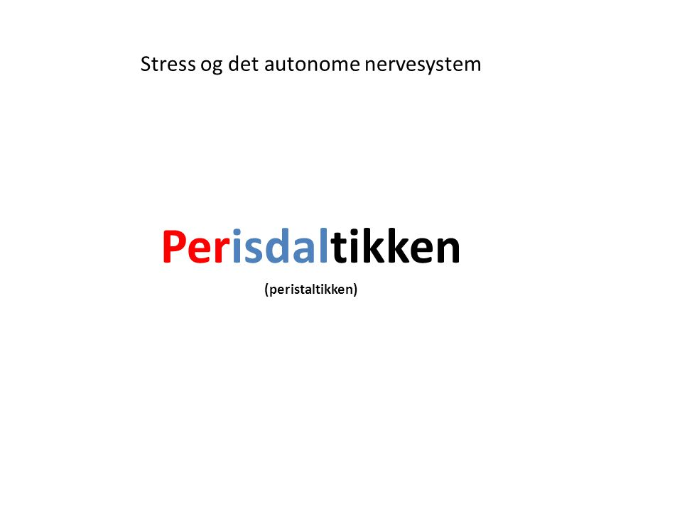 Stress og det autonome nervesystem Perisdaltikken (peristaltikken)