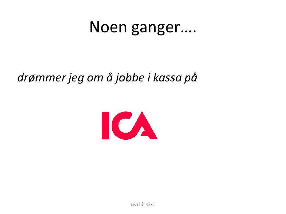 Noen ganger…. drømmer jeg om å jobbe i kassa på Isdal & Råkil