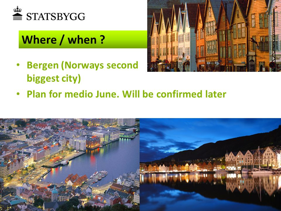• Bergen (Norways second biggest city) • Plan for medio June. Will be confirmed later Where / when ?