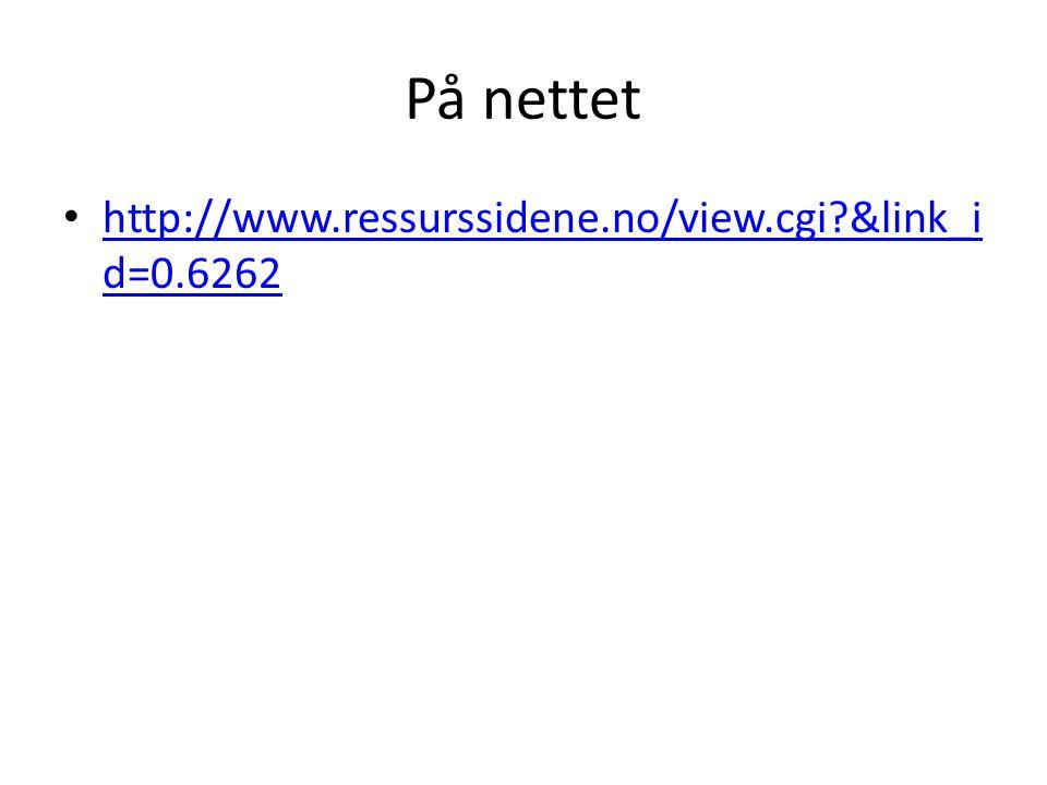 På nettet • http://www.ressurssidene.no/view.cgi?&link_i d=0.6262 http://www.ressurssidene.no/view.cgi?&link_i d=0.6262