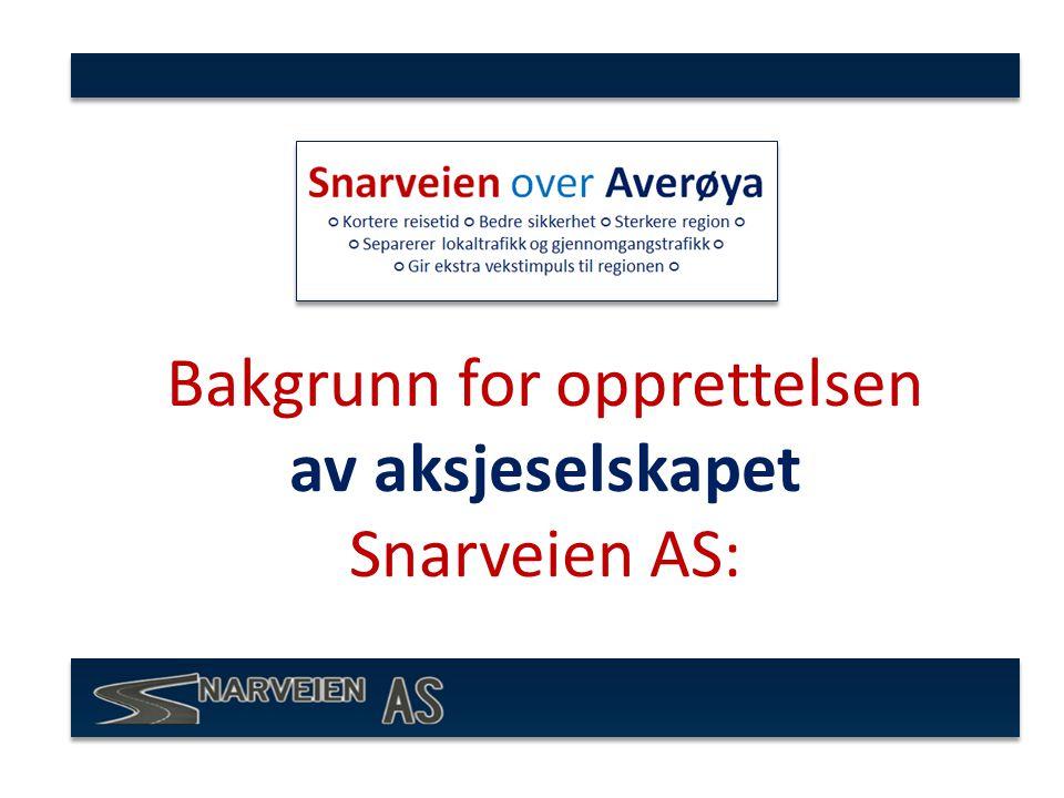 Bakgrunn for opprettelsen av aksjeselskapet Snarveien AS: