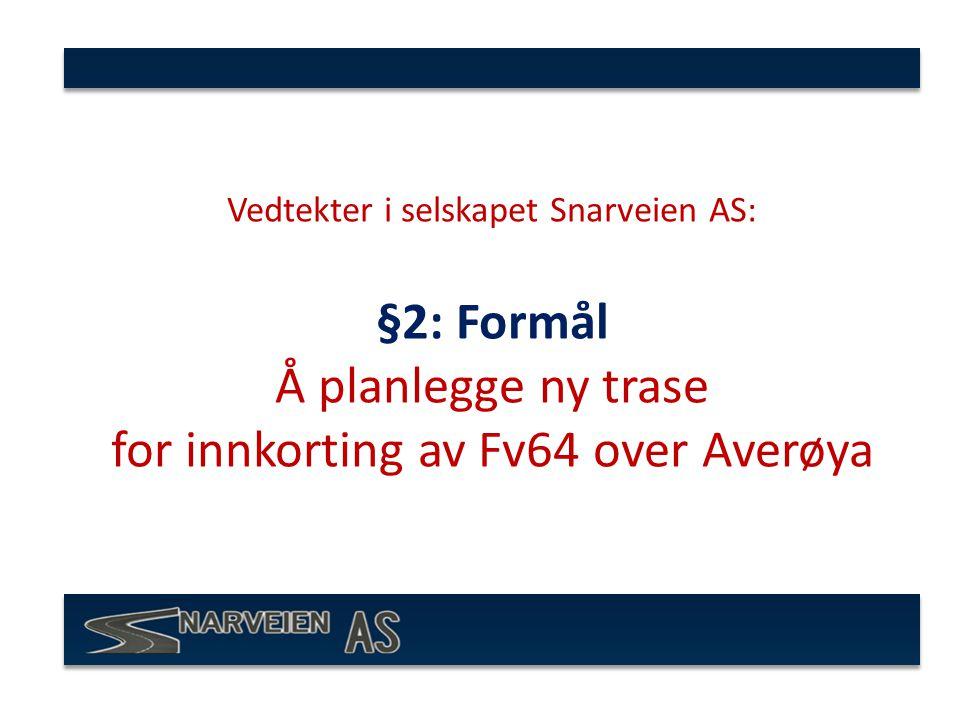 Vedtekter i selskapet Snarveien AS: §2: Formål Å planlegge ny trase for innkorting av Fv64 over Averøya