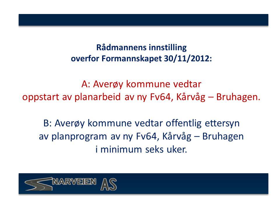 Rådmannens innstilling overfor Formannskapet 30/11/2012: A: Averøy kommune vedtar oppstart av planarbeid av ny Fv64, Kårvåg – Bruhagen.