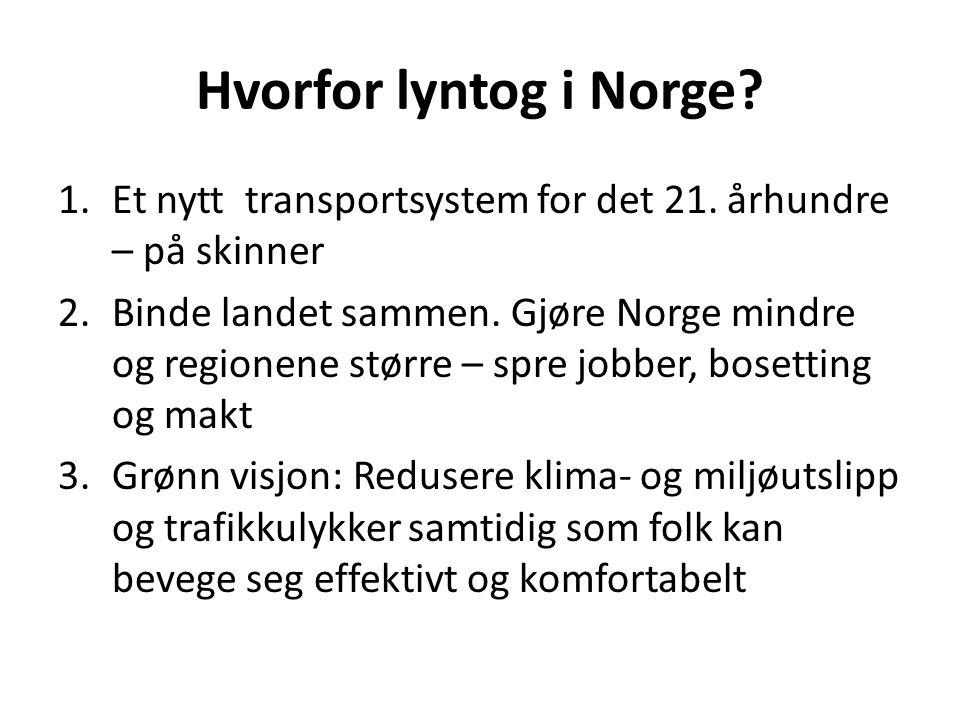Hvorfor lyntog i Norge? 1.Et nytt transportsystem for det 21. århundre – på skinner 2.Binde landet sammen. Gjøre Norge mindre og regionene større – sp
