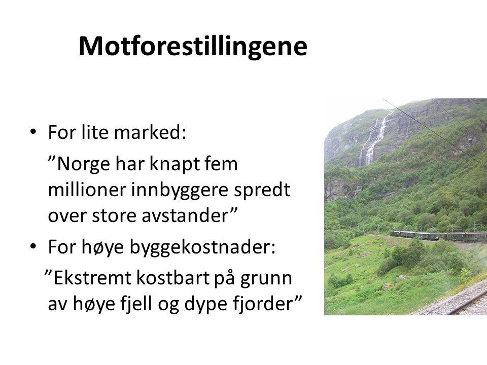 """Motforestillingene • For lite marked: """"Norge har knapt fem millioner innbyggere spredt over store avstander"""" • For høye byggekostnader: """"Ekstremt kost"""