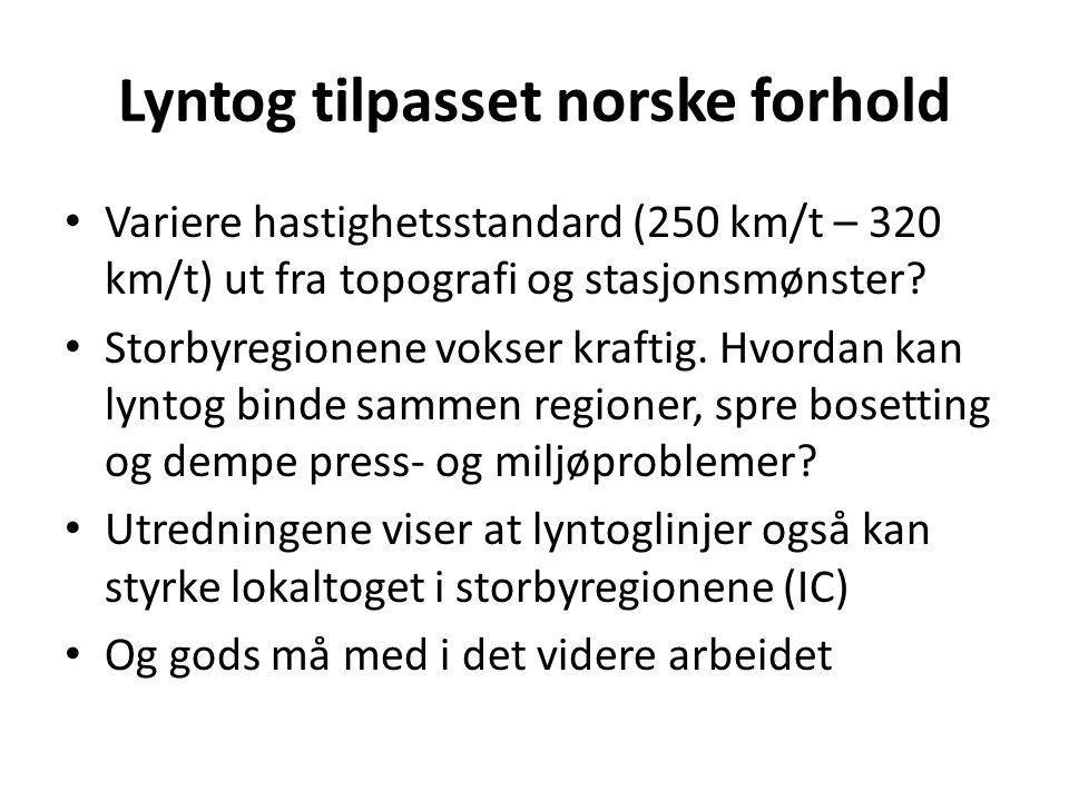 Lyntog tilpasset norske forhold • Variere hastighetsstandard (250 km/t – 320 km/t) ut fra topografi og stasjonsmønster? • Storbyregionene vokser kraft