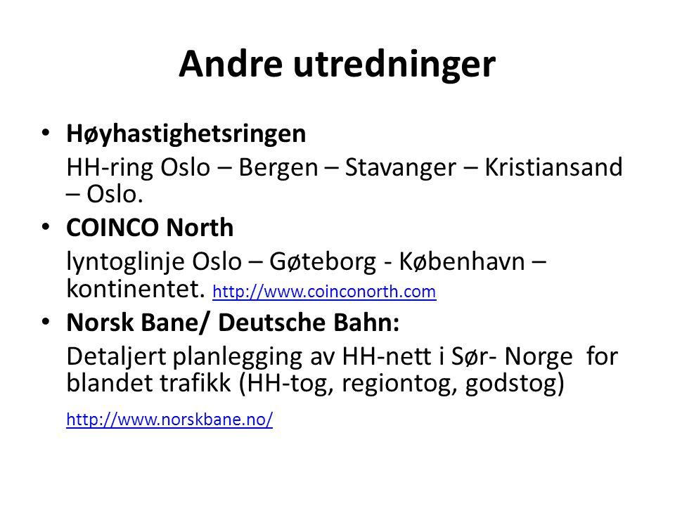Andre utredninger • Høyhastighetsringen HH-ring Oslo – Bergen – Stavanger – Kristiansand – Oslo. • COINCO North lyntoglinje Oslo – Gøteborg - Københav